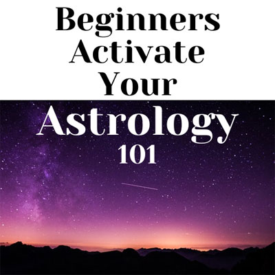Beginners Activate Your Astrology 101